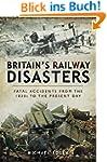 Britain's Railway Disasters: Fatal Ac...