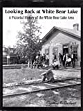 img - for Looking back at White Bear Lake : a pictorial history of the White Bear Lake Area book / textbook / text book