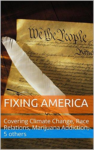 Fixing America: Climate Change, Race Relations, Marijuana Addiction, 6 others