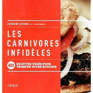 Les carnivores infidèles : 60 recettes végés pour tromper votre boucher