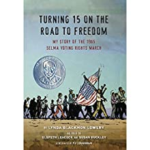 Turning 15 on the Road to Freedom: My Story of the 1965 Selma Voting Rights March Audiobook by Lynda Blackmon Lowery Narrated by Damaras Obi