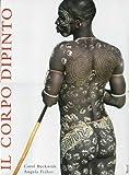 Acquista Il corpo dipinto. Pittura del corpo e tatuaggi in Africa