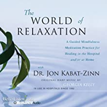 The World of Relaxation: A Guided Mindfulness Meditation Practice for Healing in the Hospital and/or at Home  by Jon Kabat-Zinn Narrated by Jon Kabat-Zinn