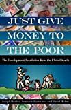 img - for Just Give Money to the Poor: The Development Revolution from the Global South book / textbook / text book