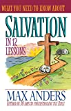 What You Need To Know About Salvation In 12 Lessons The What You Need To Know Study Guide Series (0785211918) by Anders, Max