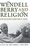 Wendell Berry and Religion: Heavens Earthly Life (Culture of the Land)
