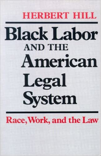Black Labor and the American Legal System: Race, Work, and the Law written by Herbert Hill