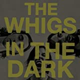 Whigs - In The Dark