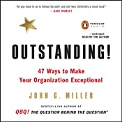 Outstanding!: 47 Ways to Make Your Organization Exceptional | [John G. Miller]
