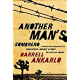 Another Man's Sombrero: A Conservative Broadcaster's Undercover Journey Across the Mexican Border ~ Darrell Ankarlo