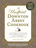 The Unofficial Downton Abbey Cookbook, Revised Edition: From Lady Marys Crab Canapes to Daisys Mousse au Chocolat--More Than 150 Recipes from Upstairs and Downstairs (Unofficial Cookbook)