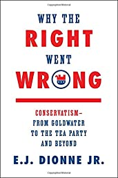 Why the Right Went Wrong: ConservatismFrom Goldwater to the Tea Party and Beyond