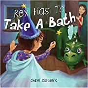 Rex Has To Take A Bath: Bedtime story, Beginner reader, Funny-Rhymes, Ages 3-8, Books For Kids, Personal Hygiene
