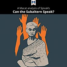 A Macat Analysis of Gayatri Chakravorty Spivak's Can the Subaltern Speak? Audiobook by Graham K. Riach Narrated by  Macat.com