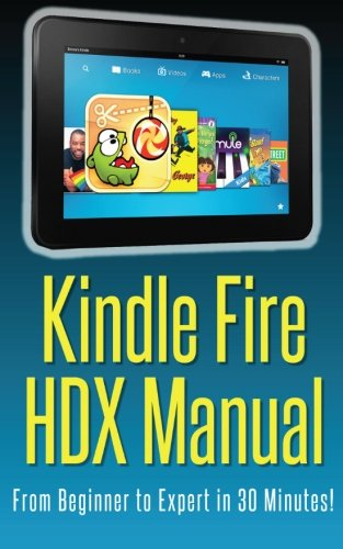 Kindle Fire HDX Manual: From Beginner to Expert in 30 Minutes! PDF