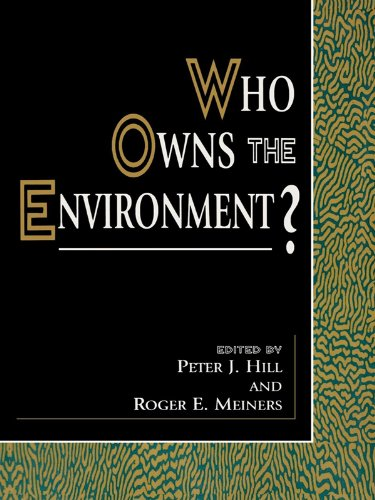 Donald J. Boudreaux, Donald R. Leal, Elizabeth Brubaker, Louis De Allessi, Peter J. Hill, Richard A. Epstein, Richard E. Wagner, Roger E. Meiners, Seth W. Norton, Terry L. Anderson, Vernon L. Smith, William J. Carney  Bruce Yandle - Who Owns the Environment?
