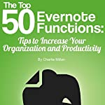 The Top 50 Evernote Functions: Tips for Increasing Your Organization and Productivity | Charlie Millan