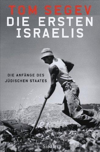 Die Ersten Israelis. Die Anfänge des Jüdischen Staates.