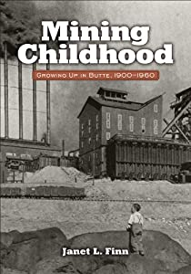 Mining Childhood: Growing Up in Butte, 1900-1960 by Janet L. Finn