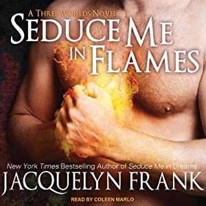 Seduce Me in Flames: Three Worlds Series, Book 2 | [Jacquelyn Frank]