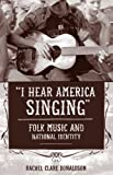 "Rachel Clare Donaldson, ""I Hear America Singing: Folk Music and National Identity"" (Temple UP, 2014)"