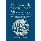 Homework for Grown-ups: Everything You Learned at School and Promptly Forgot ~ E. Foley