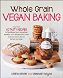 9781592335459: Whole Grain Vegan Baking: More than 100 Tasty Recipes for Plant-Based Treats Made Even Healthier-From Wholesome Cookies and Cupcakes to Breads, Biscuits, and More