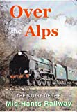 Over the Alps - The Story of the Mid-Hants Railway Dvd - Kingfisher Productions