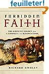 Forbidden Faith: The Gnostic Legacy f...