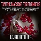 Tantric Massage for Beginners: Discover the Best Essential Tantric Massage and Tantric Love Making Techniques: J.D. Rockefeller's Book Club Hörbuch von J.D. Rockefeller Gesprochen von: Jack Raleigh