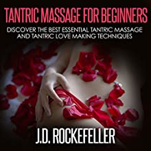 Tantric Massage for Beginners: Discover the Best Essential Tantric Massage and Tantric Love Making Techniques: J.D. Rockefeller's Book Club | Livre audio Auteur(s) : J.D. Rockefeller Narrateur(s) : Jack Raleigh