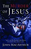 The Murder of Jesus (0785260188) by MacArthur, John
