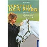 """Verstehe dein Pferd: Verhalten und K�rpersprache deuten. Probleme l�sen mit praktischen �bungenvon """"Sarah Fisher"""""""