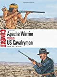 img - for Apache Warrior vs US Cavalryman: 1846-86 (Combat) book / textbook / text book