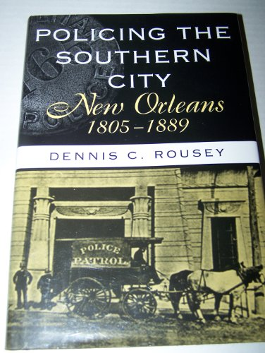 Policing the Southern City: New Orleans, 1805-1889