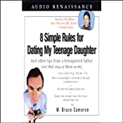 8 Simple Rules for Dating My Teenage Daughter: And Other Tips from a Beleaguered Father | [W. Bruce Cameron]
