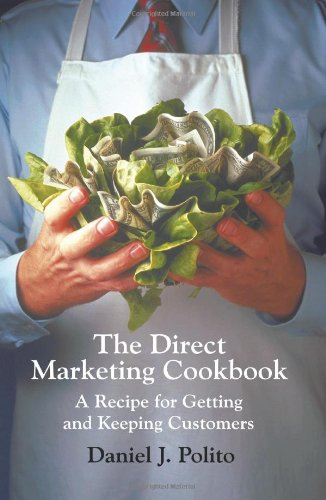 The Direct Marketing Cookbook: A Recipe For Getting And Keeping Customers