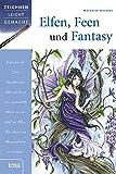 Elfen, Feen und Fantasy: Zeichnen leicht gemacht