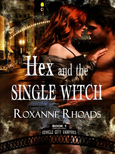 Hex and the Single Witch (Vehicle City Vampires) by Roxanne Rhoads