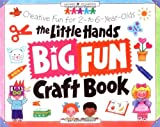 The Little Hands Big Fun Craft Book: Creative Fun for 2- To 6-Year-Olds (Williamson Little Hands Book)