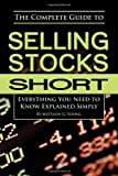 img - for The Complete Guide to Selling Stocks Short: Everything You Need to Know Explained Simply book / textbook / text book