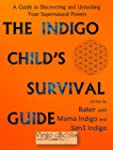The Indigo Child's Survival Guide: Un...