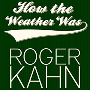 How the Weather Was | [Roger Kahn]