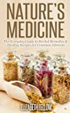 Nature's Medicine: The Everyday Guide to Herbal Remedies & Healing Recipes for Common Ailments (Natural Cures & Herbal Remedies From Your Own Kitchen) (English Edition)
