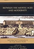 img - for Between the Middle Ages and Modernity: Individual and Community in the Early Modern World book / textbook / text book