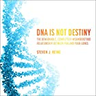 DNA Is Not Destiny: The Remarkable, Completely Misunderstood Relationship Between You and Your Genes Hörbuch von Steven J. Heine Gesprochen von: Stephen R. Thorne