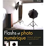 Flashs et photo num�rique : Mat�riel, techniques et post-traitementpar Chris George