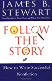 Follow the Story: How to Write Successful Nonfiction (0684850672) by James B. Stewart