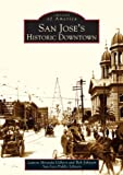 img - for San Jose's Historic Downtown (CA) (Images of America) (Images of America (Arcadia Publishing)) book / textbook / text book
