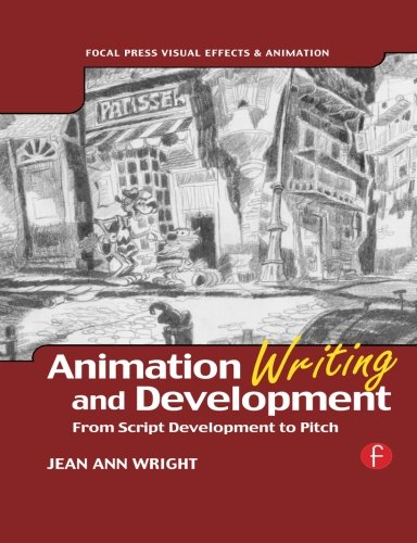 Animation Writing and Development, : From Script...